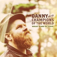 What Kind of Love - Danny and the Champions of the World